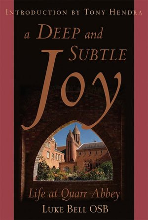 A Deep and Subtle Joy: Life at Quarr Abbey / Fr Luke Bell