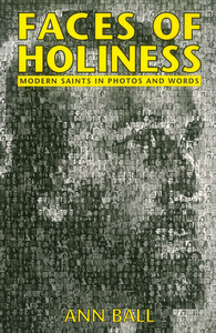 Faces of Holiness I: Modern Saints in Photos & Words / Ann Ball