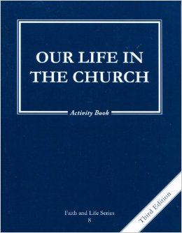 Faith and Life Series: Book 8: Our Life in the Church / Activity Book