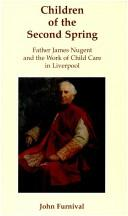 Children of the Second Spring : Father James Nugent and the Work of Child Care in Liverpool / John Furnival