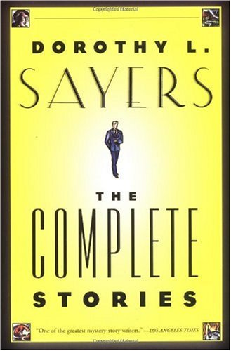 Dorothy L. Sayers: The Complete Stories / Dorothy L. Sayers