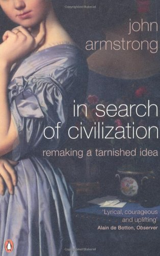 In Search of Civilization: Remaking a Tarnished Idea / John Armstrong