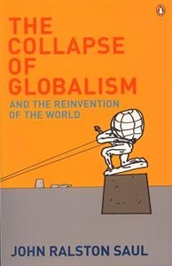 The Collapse of Globalism and the Reinvention of the World / John Ralston Saul