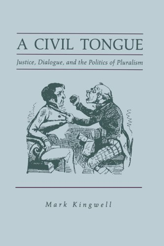 A Civil Tongue: Justice, Dialogue, and the Politics of Pluralism / Mark Kingwell