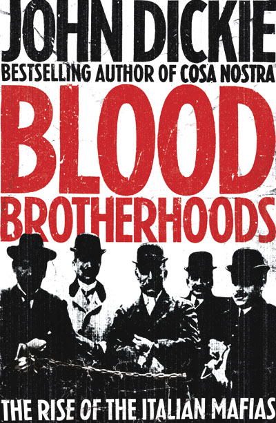 Blood Brotherhoods: the Rise of the Italian Mafias / John Dickie