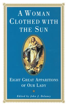 Woman Clothed with the Sun Eight Great Apparitions of Our Lady / John J. Delaney