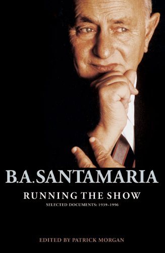 B.A. Santamaria: Running the Show: Selected Documents: 1939-1996 / Edited by Patrick Morgan