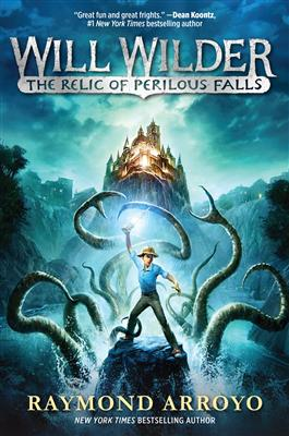 Will Wilder #1: The Relic of Perilous Falls / Raymond Arroyo