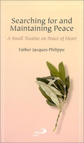 Searching for and Maintaining Peace: A Small Treatise on Peace of Heart / Jacques Philippe