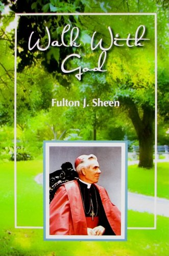 Walk with God: Wisdom and Guidance to Help Us in Our Daily Lives / Fulton J. Sheen