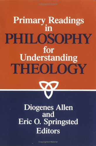 Primary Readings in Philosophy for Understanding Theology / Edited by Diogenes Allen & Eric O. Springsted