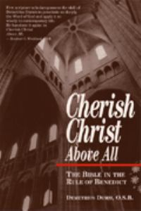 Cherish Christ Above All: the Bible in the Rule of Benedict / Demetrius Dumm