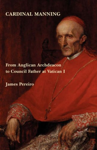 Cardinal Manning: From Anglican Archdeacon to Council Father at Vatican I / James Pereiro
