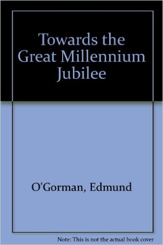 Towards the Great Millennium Jubilee/ Edmund O'Gorman