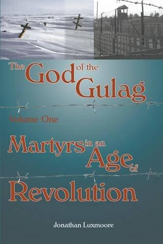 God of the Gulag Vol 1: Martyrs in an Age of Revolution /  Jonathan Luxmoore