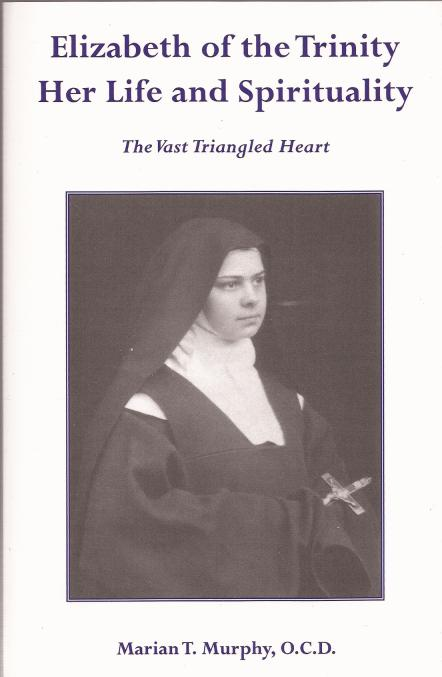 Elizabeth of the Trinity: Her Life and Spirituality: the Vast Triangled Heart / Marian T. Murphy
