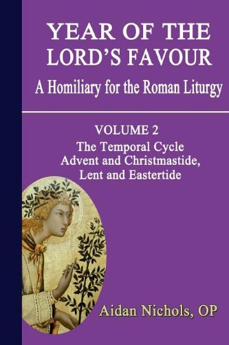 Year of the Lord's Favour Volume 2: Temporal Cycle, Advent and Christmastide, Lent and Eastertide / Aidan Nichols
