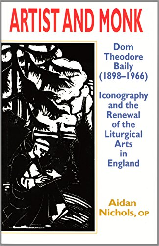Artist and Monk: Dom Theodore Baily (1898-1966): Iconography and the Renewal of the Liturgical Arts in England / Aidan Nichols, O.P.