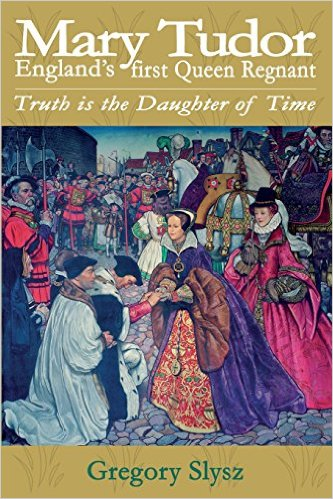 Mary Tudor: England's First Queen Regnant / Gregory Slysz