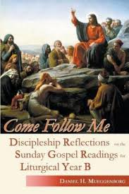 Come Follow Me Discipleship Reflections on the  Sunday Gospel Readings for Liturgical Year B / Daniel H Mueggenborg