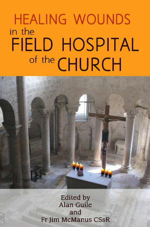 Healing Wounds in the Field Hospital of the Church /  Edited by Alan Guile & Fr Jim McManus CSsR