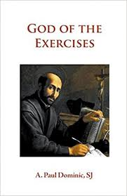 God of the Exercises / A Paul Dominic SJ