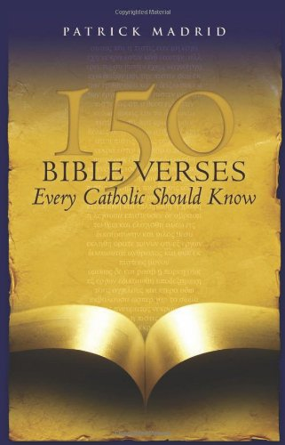 150 Bible Verses Every Catholic Should Know / Patrick Madrid