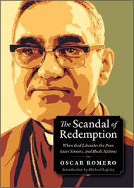 The Scandal of Redemption When God Liberates the Poor, Saves Sinners, and Heals Nations /Oscar Romero