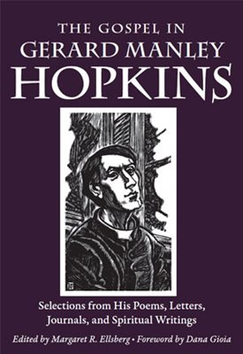 The Gospel in Gerard Manley Hopkins Selections from His Poems, Letters, Journals, and Spiritual Writings Gerard Manley Hopkins and Margaret R. Ellsberg  Foreword by Dana Gioia