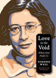 Love in the Void Where God Finds Us / Simone Weil