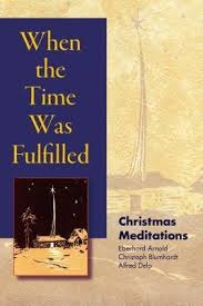 When the Time Was Fulfilled : Christmas Meditations / Eberhard Arnold