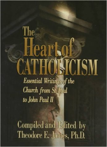 The Heart of Catholicism / Theodore E. James, Ph. D.