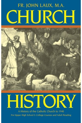 Church History: A Complete History of the Catholic Church to the Present Day / Rev Fr John Laux, M.A