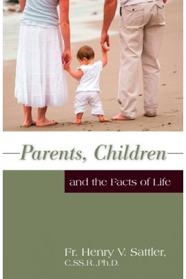 Parents, Children and the Facts of Life / Fr Henry V Sattler, S.SS.R., PhD