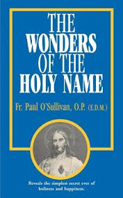The Wonders of the Holy Name / Rev Fr Paul O'Sullivan OP