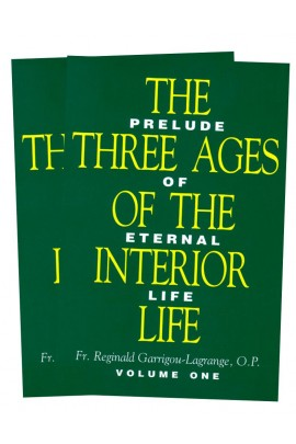 The Three Ages of the Interior Life: Prelude of Eternal Life / Rev Fr Reginald Garrigou-Lagrange OP
