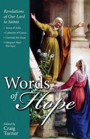 Words of Hope: Revelations of Our Lord to Saints Teresa of Avila, Catherine of Genoa, Gertrude the Great and Margaret Mary Alacoque / Craig Turner