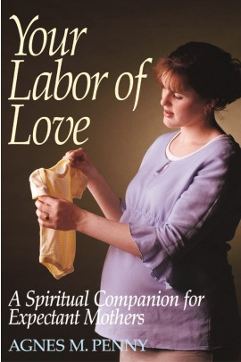Your Labor of Love: A Spiritual Companion for Expectant Mothers / Agnes M Penny
