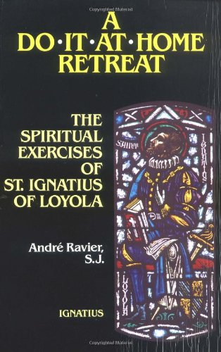 A Do-it-at-Home Retreat: the Spiritual Exercises of St. Ignatius of Loyola / André Ravier