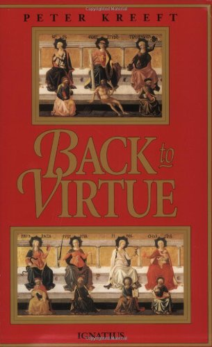 Back to Virtue: Traditional Moral Wisdom for Modern Moral Confusion / Peter Kreeft