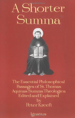 A Shorter Summa: the Most Essential Philosophical Passages of St. Thomas Aquinas' Summa Theologica / Edited by Peter Kreeft