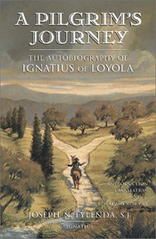A Pilgrim's Journey: the Autobiography of Ignatius of Loyola / Edited by Joseph N. Tylenda