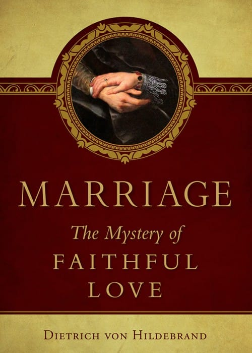Marriage The Mystery of Faithful Love / Dr Dietrich von Hildebrand