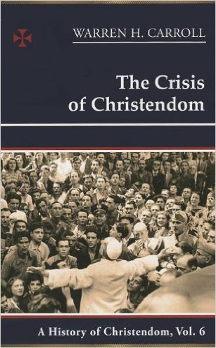 The Crisis of Christendom: 1815-2005: A History of Christendom Vol 6 (PB) /  Warren H. Carroll