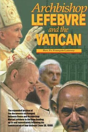 Lefebvre and The Vatican / Fr. Francois Laisney