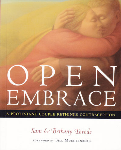 Open Embrace: a Protestant Couple Rethinks Contraception / Sam & Bethany Torode; With a Foreword by Bill Muehlenberg