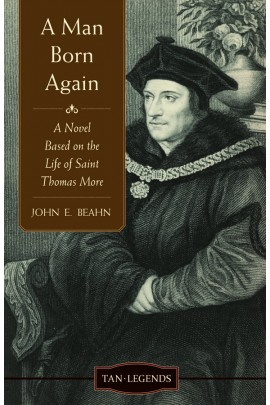 A Man Born Again: A Noel Based on the life of Saint Thomas More/ John E Beahn