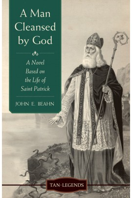 A Man Cleansed by God: A Novel based on the Life of Saint Patrick/ John E Beahn