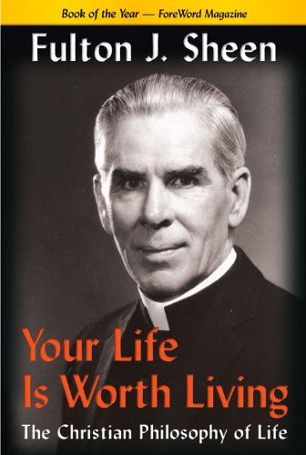 Your Life is Worth Living: the Christian Philosophy of Life / Fulton J. Sheen [Paperback]