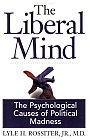 The Liberal Mind: The Psychological Causes of Political Madness / Lyle H. Rossiter, Jr, MD